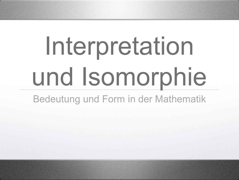 Interpretation und Isomorphie Bedeutung und Form in der Mathematik