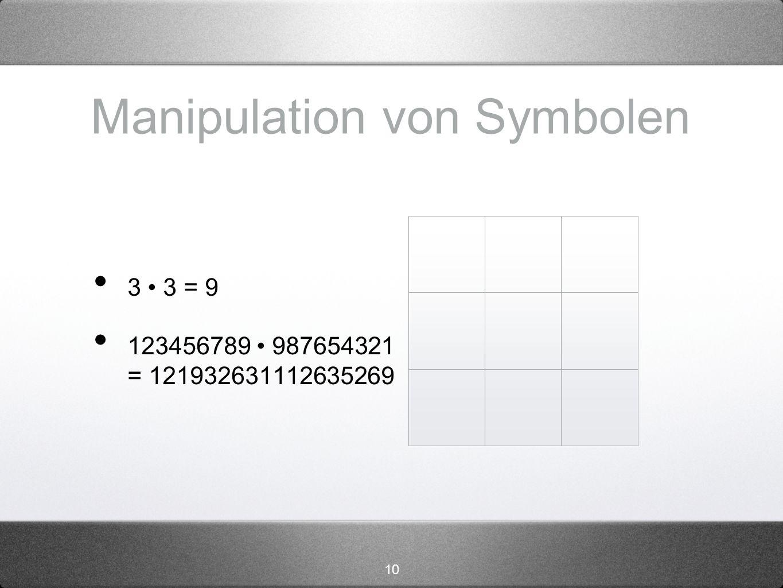 10 Manipulation von Symbolen 3 3 = 9 123456789 987654321 = 121932631112635269