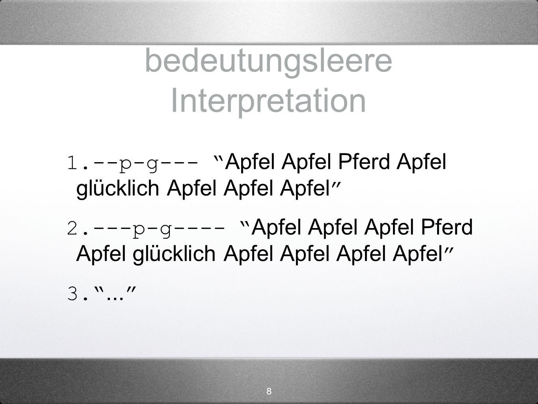 8 bedeutungsleere Interpretation 1. --p-g--- Apfel Apfel Pferd Apfel glücklich Apfel Apfel Apfel 2. ---p-g---- Apfel Apfel Apfel Pferd Apfel glücklich