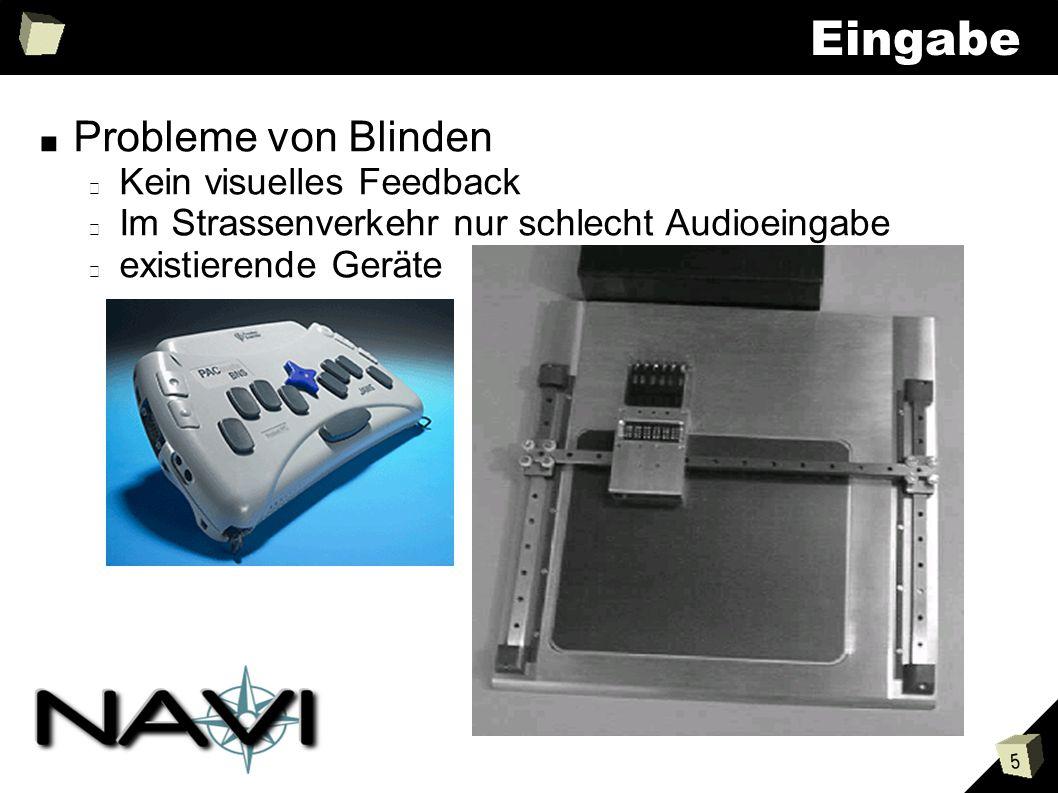 5 Eingabe Probleme von Blinden Kein visuelles Feedback Im Strassenverkehr nur schlecht Audioeingabe existierende Geräte