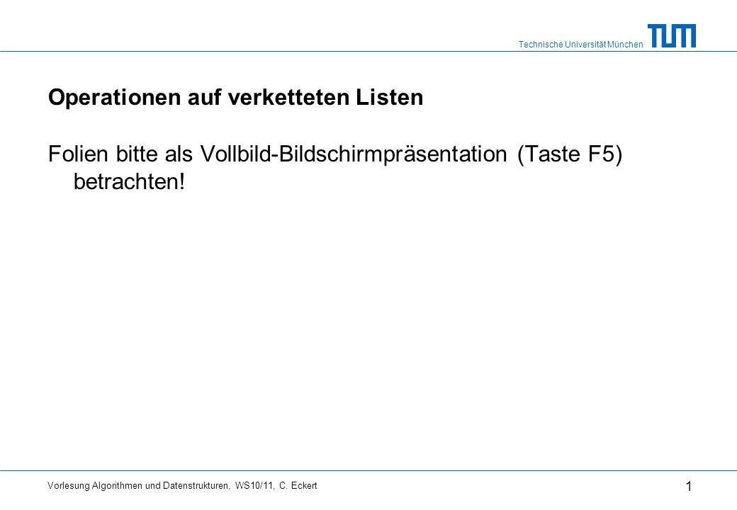 Technische Universität München Vorlesung Algorithmen und Datenstrukturen, WS10/11, C. Eckert 1 Operationen auf verketteten Listen Folien bitte als Vol