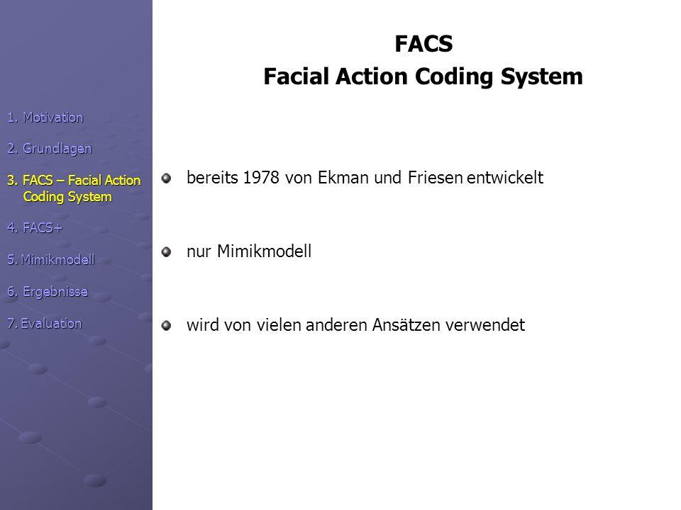 FACS Facial Action Coding System bereits 1978 von Ekman und Friesen entwickelt nur Mimikmodell wird von vielen anderen Ansätzen verwendet 1. Motivatio