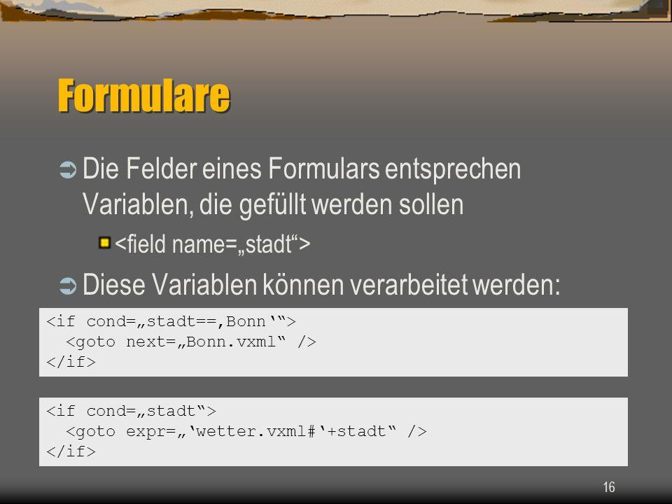 16 Formulare Die Felder eines Formulars entsprechen Variablen, die gefüllt werden sollen Diese Variablen können verarbeitet werden: