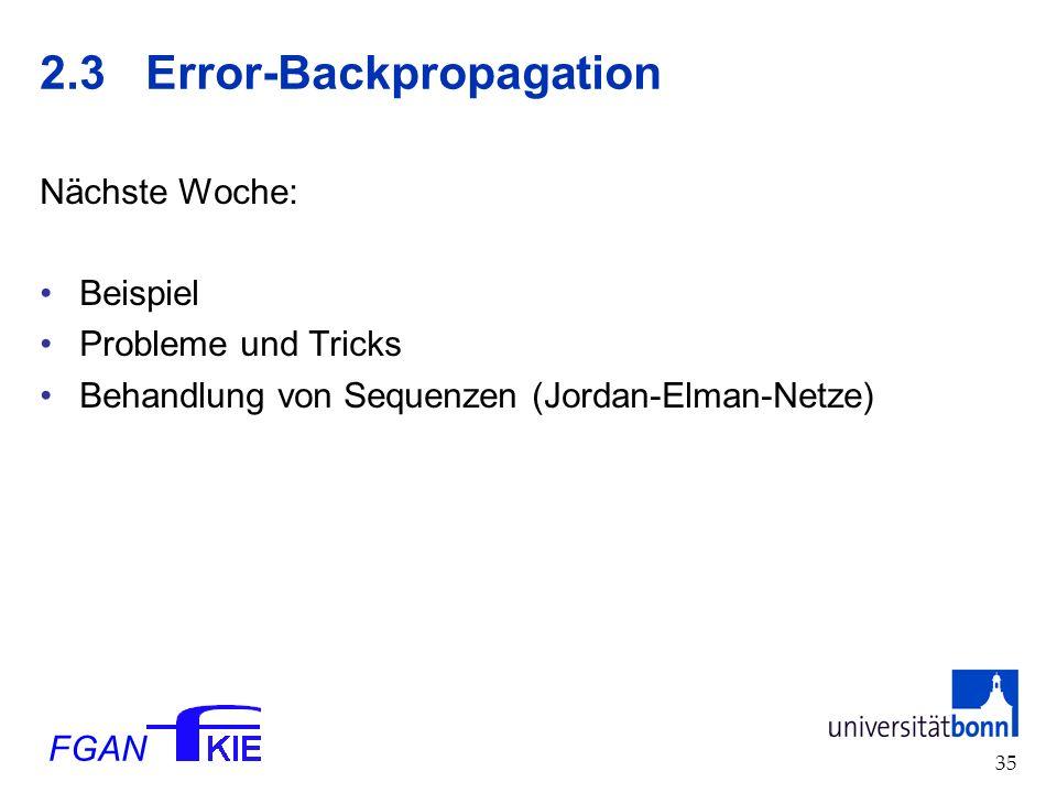 FGAN 35 2.3Error-Backpropagation Nächste Woche: Beispiel Probleme und Tricks Behandlung von Sequenzen (Jordan-Elman-Netze)