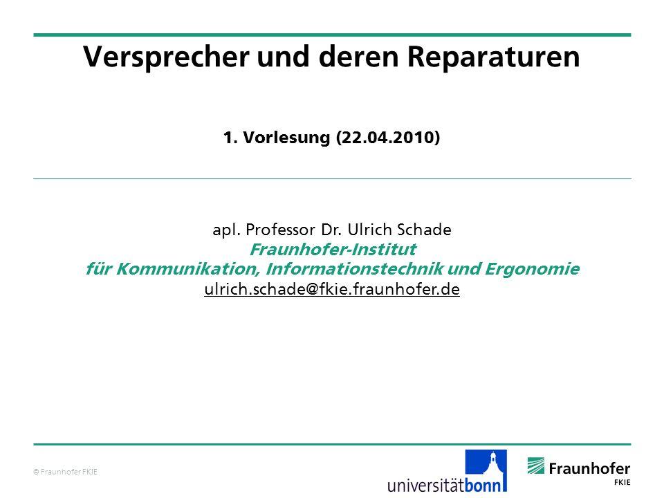 © Fraunhofer FKIE Versprecher und deren Reparaturen apl. Professor Dr. Ulrich Schade Fraunhofer-Institut für Kommunikation, Informationstechnik und Er