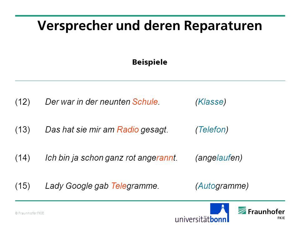 © Fraunhofer FKIE Beispiele Versprecher und deren Reparaturen (12) Der war in der neunten Schule. (Klasse) (13)Das hat sie mir am Radio gesagt.(Telefo