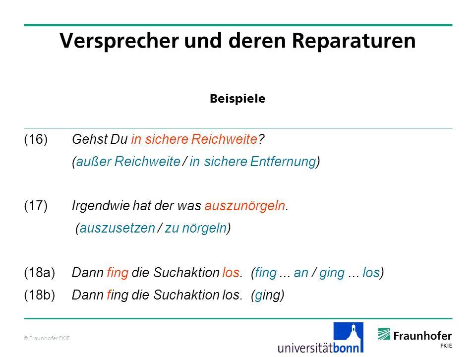 © Fraunhofer FKIE Beispiele Versprecher und deren Reparaturen (16) Gehst Du in sichere Reichweite? (außer Reichweite / in sichere Entfernung) (17)Irge