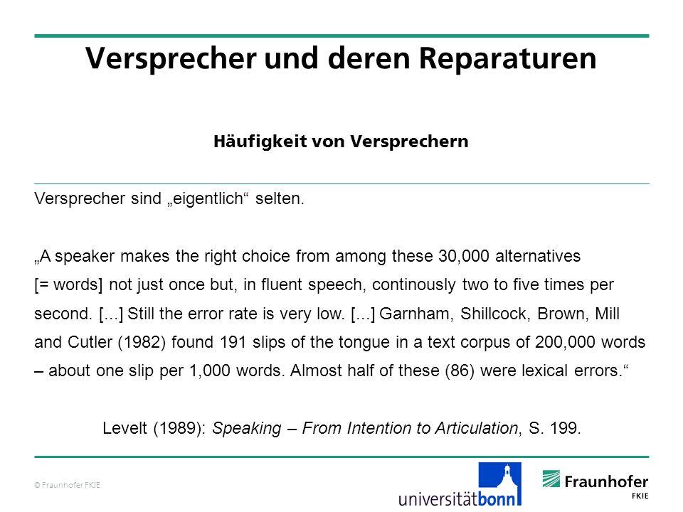 © Fraunhofer FKIE Häufigkeit von Versprechern Versprecher und deren Reparaturen Versprecher sind eigentlich selten. A speaker makes the right choice f