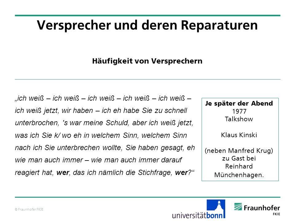 © Fraunhofer FKIE Häufigkeit von Versprechern Versprecher und deren Reparaturen ich weiß – ich weiß – ich weiß – ich weiß – ich weiß – ich weiß jetzt,