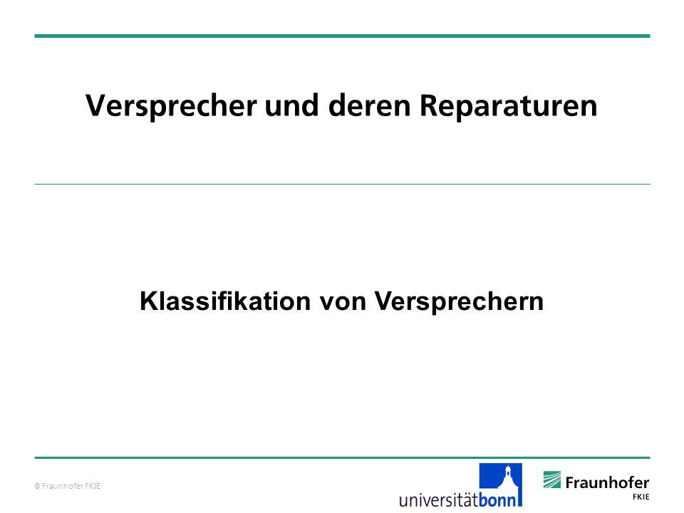 © Fraunhofer FKIE Versprecher und deren Reparaturen Klassifikation von Versprechern