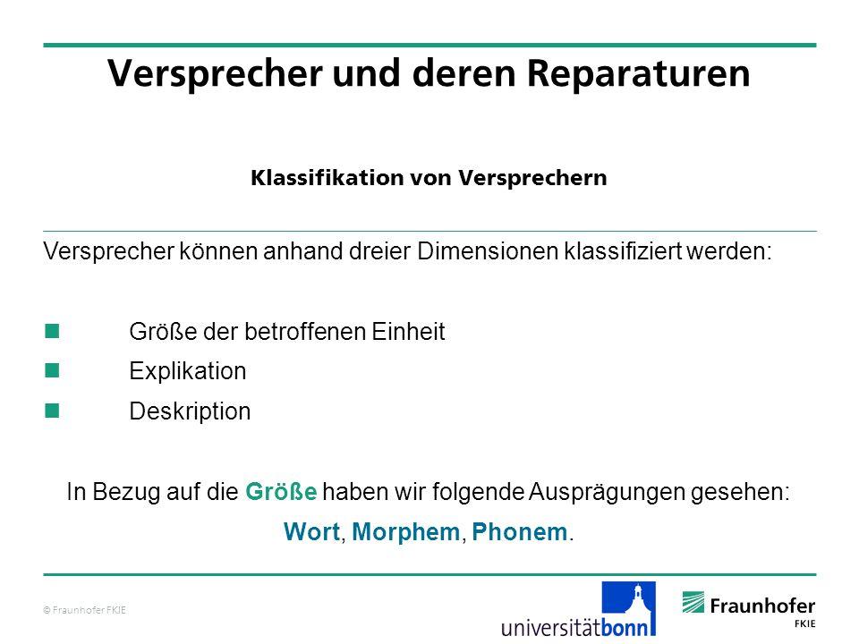 © Fraunhofer FKIE Klassifikation von Versprechern Versprecher und deren Reparaturen Versprecher können anhand dreier Dimensionen klassifiziert werden: