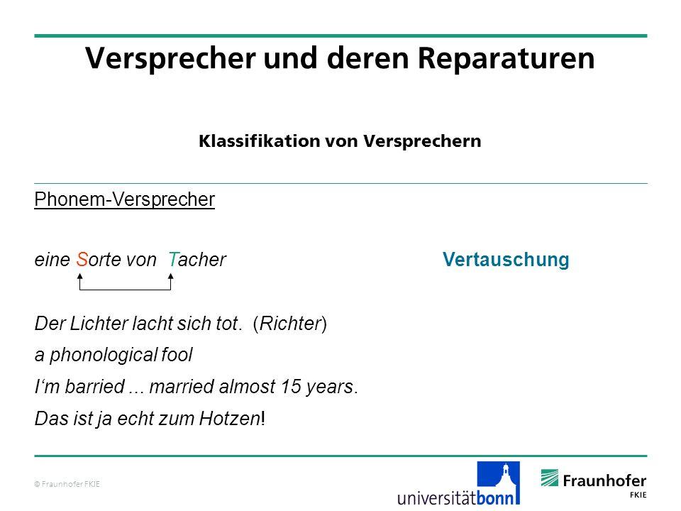 © Fraunhofer FKIE Klassifikation von Versprechern Versprecher und deren Reparaturen Phonem-Versprecher eine Sorte von Tacher Vertauschung Der Lichter