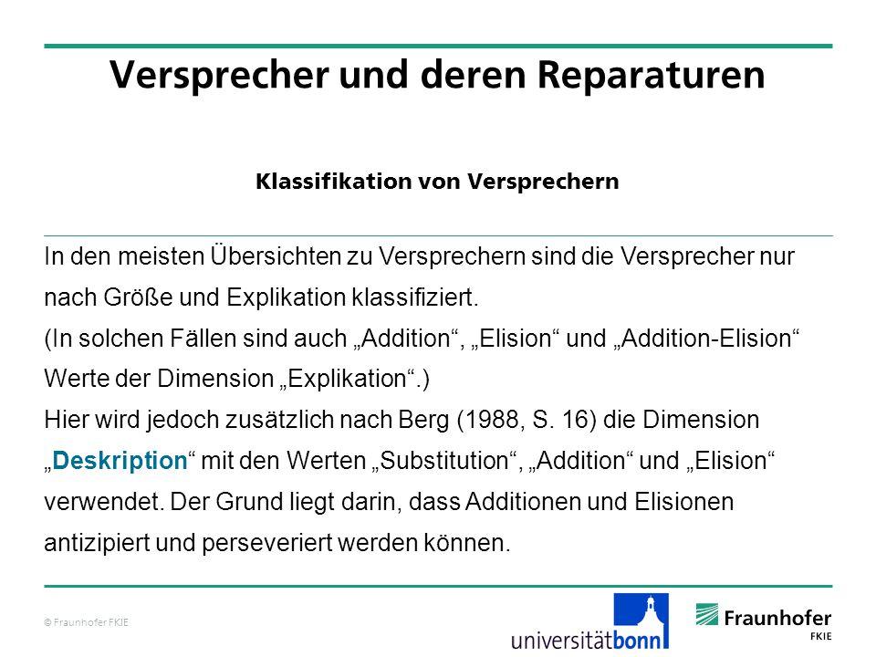 © Fraunhofer FKIE Klassifikation von Versprechern Versprecher und deren Reparaturen In den meisten Übersichten zu Versprechern sind die Versprecher nu