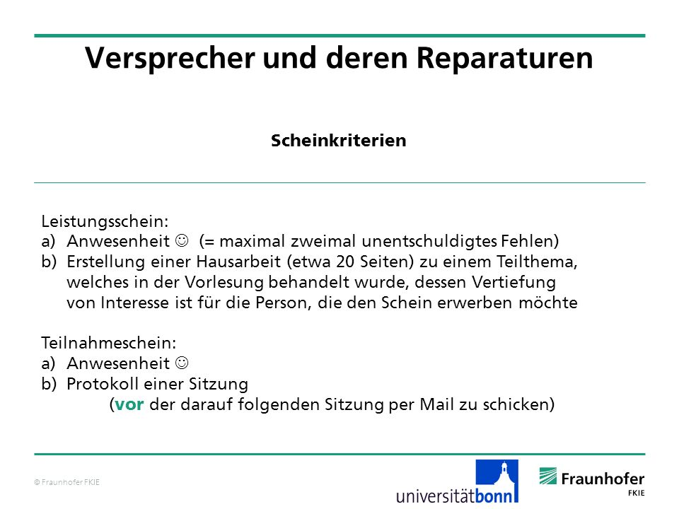 © Fraunhofer FKIE Leistungsschein: a) Anwesenheit (= maximal zweimal unentschuldigtes Fehlen) b) Erstellung einer Hausarbeit (etwa 20 Seiten) zu einem