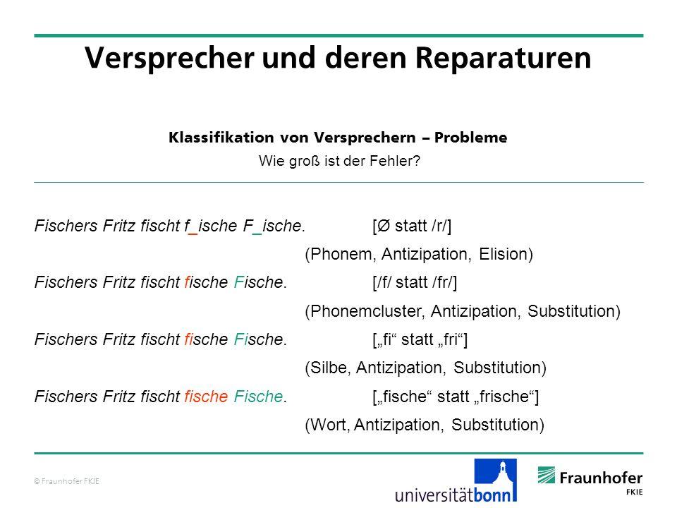 © Fraunhofer FKIE Klassifikation von Versprechern – Probleme Wie groß ist der Fehler? Versprecher und deren Reparaturen Fischers Fritz fischt f_ische