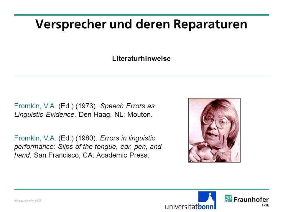 © Fraunhofer FKIE Literaturhinweise Versprecher und deren Reparaturen Fromkin, V.A. (Ed.) (1973). Speech Errors as Linguistic Evidence. Den Haag, NL: