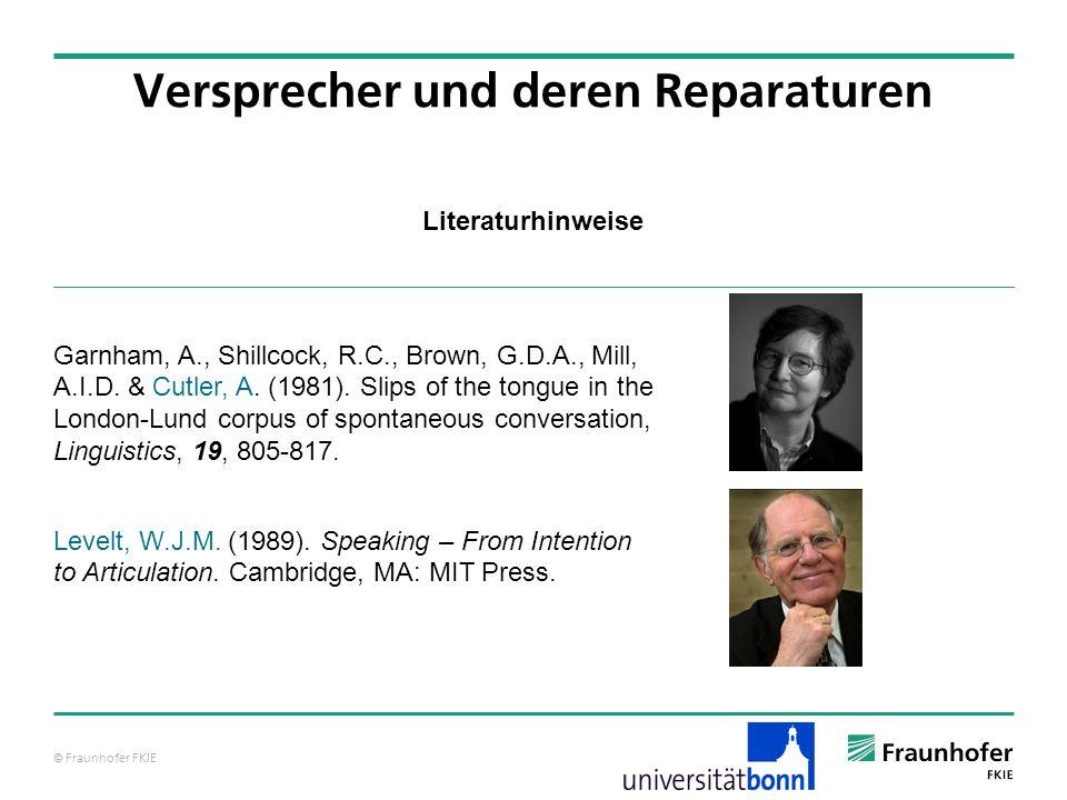 © Fraunhofer FKIE Literaturhinweise Versprecher und deren Reparaturen Garnham, A., Shillcock, R.C., Brown, G.D.A., Mill, A.I.D. & Cutler, A. (1981). S