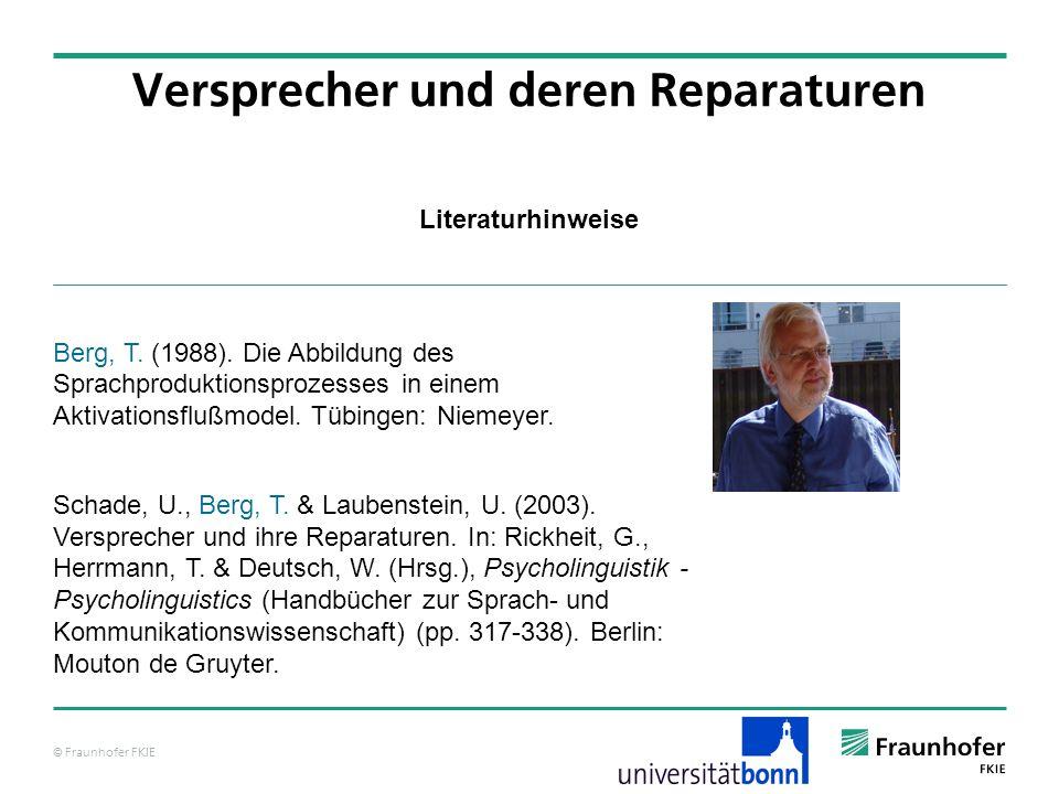 © Fraunhofer FKIE Literaturhinweise Versprecher und deren Reparaturen Berg, T. (1988). Die Abbildung des Sprachproduktionsprozesses in einem Aktivatio