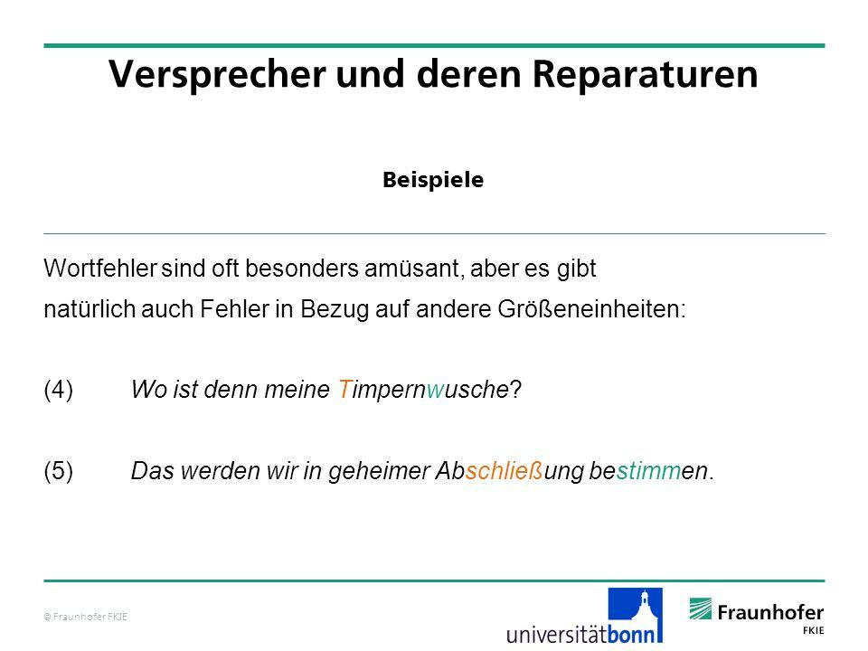 © Fraunhofer FKIE Beispiele Versprecher und deren Reparaturen Wortfehler sind oft besonders amüsant, aber es gibt natürlich auch Fehler in Bezug auf a