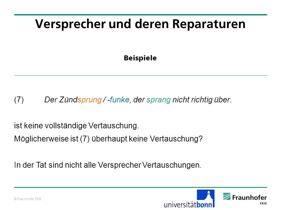 © Fraunhofer FKIE Klassifikation von Versprechern Versprecher und deren Reparaturen Phonem-Versprecher eine Sorte von Tacher Vertauschung Der Lichter lacht sich tot.