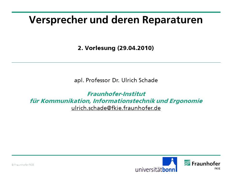 © Fraunhofer FKIE Effekte bei Versprechern Effekt 2: Lexikalität bei phonemischen Versprechern Die Wahrscheinlichkeit für einen phonemischen Versprecher erhöht sich, wenn die resultierende Sequenz lexikalisiert (ein Wort) ist.