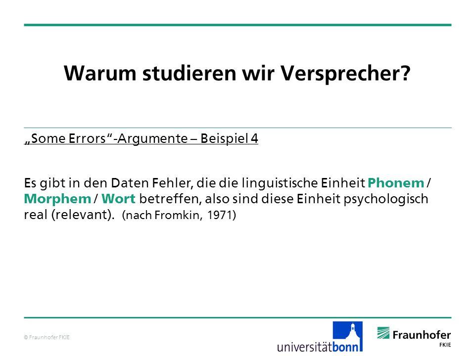 © Fraunhofer FKIE Warum studieren wir Versprecher? Some Errors-Argumente – Beispiel 4 Es gibt in den Daten Fehler, die die linguistische Einheit Phone
