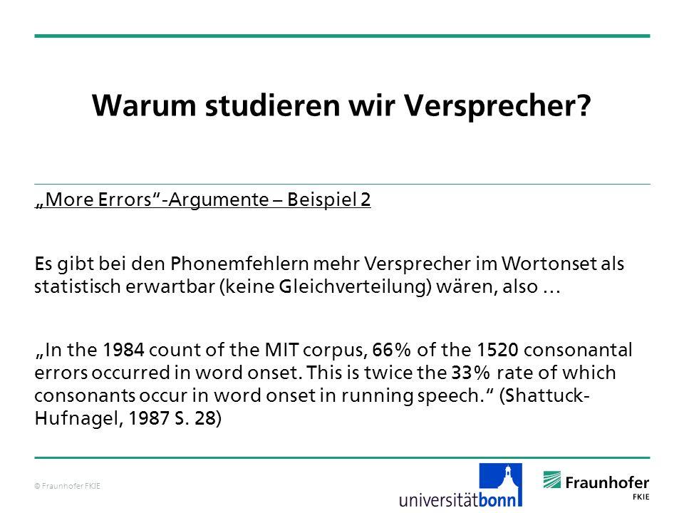 © Fraunhofer FKIE Warum studieren wir Versprecher? More Errors-Argumente – Beispiel 2 Es gibt bei den Phonemfehlern mehr Versprecher im Wortonset als