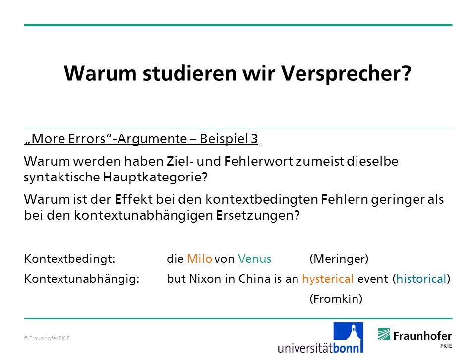 © Fraunhofer FKIE Warum studieren wir Versprecher? More Errors-Argumente – Beispiel 3 Warum werden haben Ziel- und Fehlerwort zumeist dieselbe syntakt