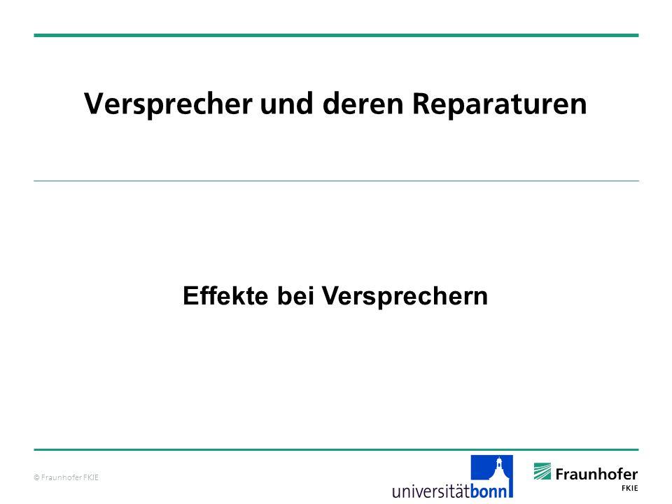 © Fraunhofer FKIE Versprecher und deren Reparaturen Effekte bei Versprechern