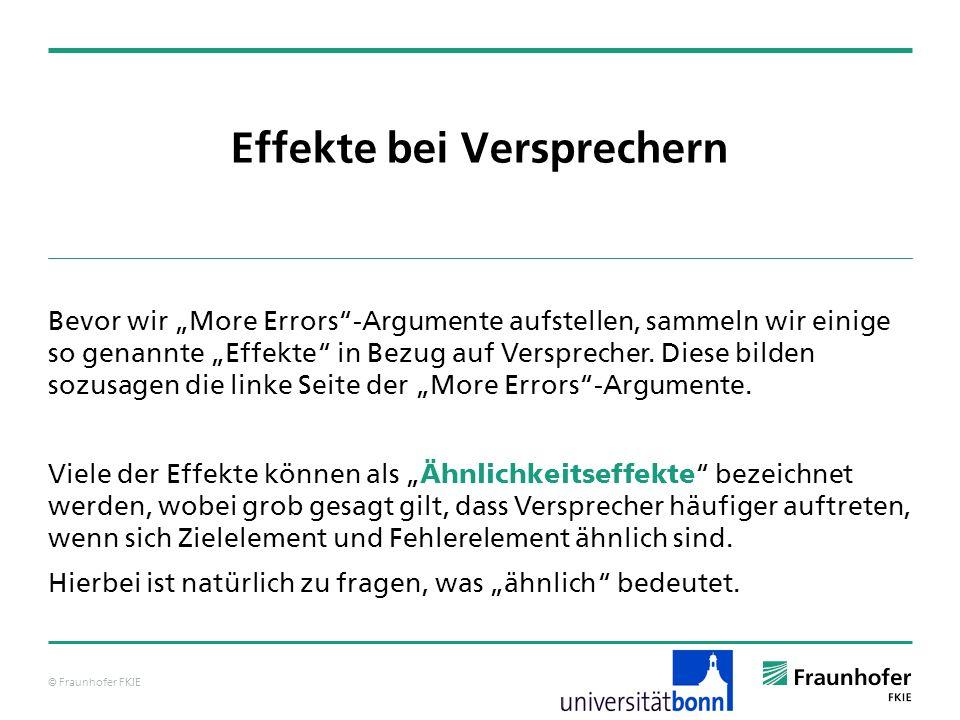 © Fraunhofer FKIE Effekte bei Versprechern Bevor wir More Errors-Argumente aufstellen, sammeln wir einige so genannte Effekte in Bezug auf Versprecher