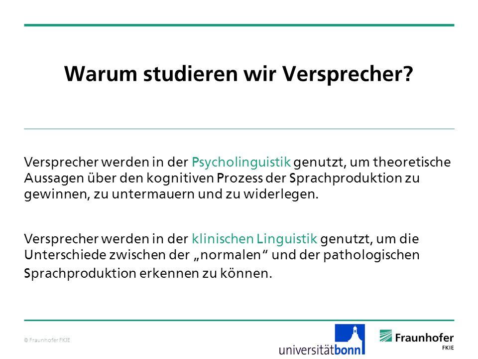© Fraunhofer FKIE Effekte bei Versprechern Effekt 2: Lexikalität bei phonemischen Versprechern Frage: Gibt es eine Erklärung dafür, warum der Effekt in Bezug auf das erste Element (bei Vertauschungsfehlern) ungleich größer ist.