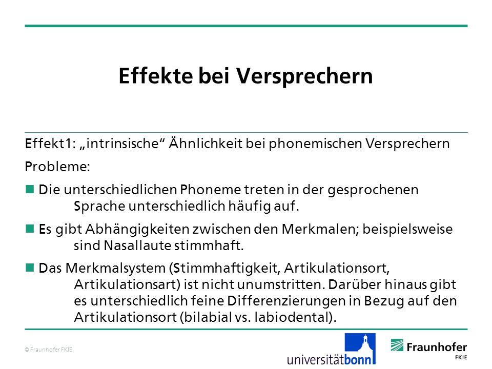 © Fraunhofer FKIE Effekte bei Versprechern Effekt1: intrinsische Ähnlichkeit bei phonemischen Versprechern Probleme: Die unterschiedlichen Phoneme tre