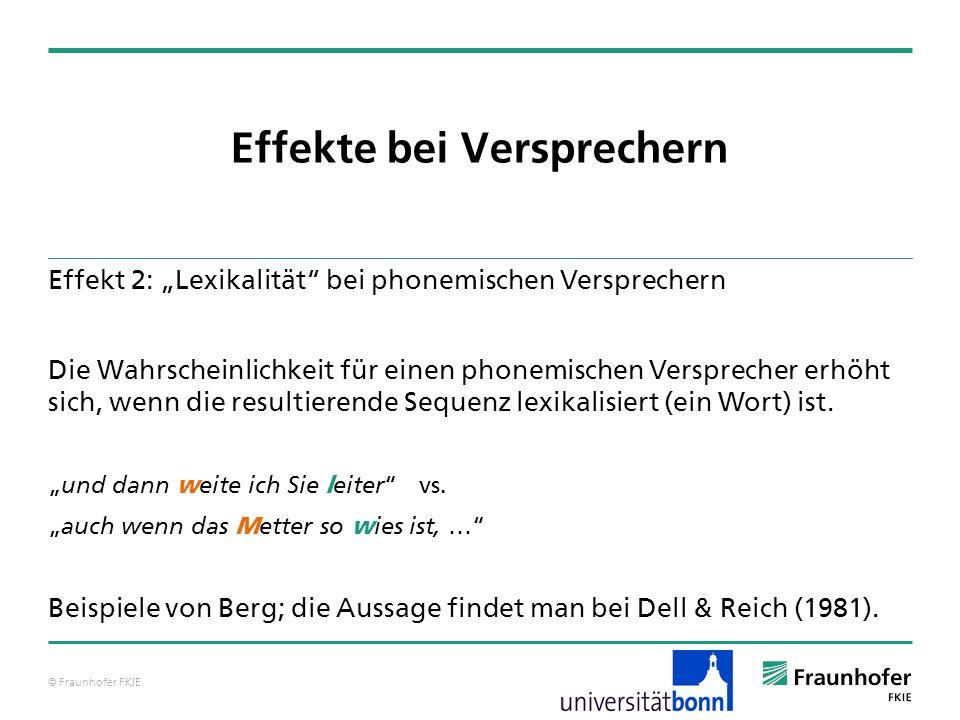 © Fraunhofer FKIE Effekte bei Versprechern Effekt 2: Lexikalität bei phonemischen Versprechern Die Wahrscheinlichkeit für einen phonemischen Versprech