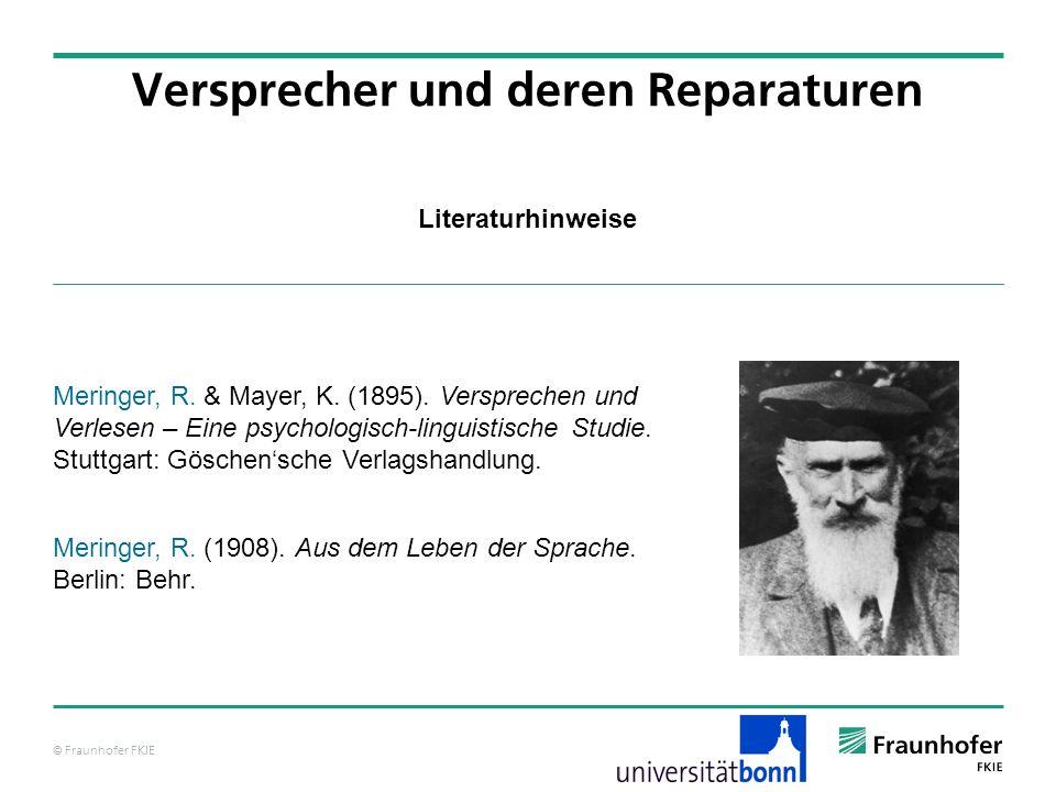 © Fraunhofer FKIE Literaturhinweise Versprecher und deren Reparaturen Meringer, R. & Mayer, K. (1895). Versprechen und Verlesen – Eine psychologisch-l