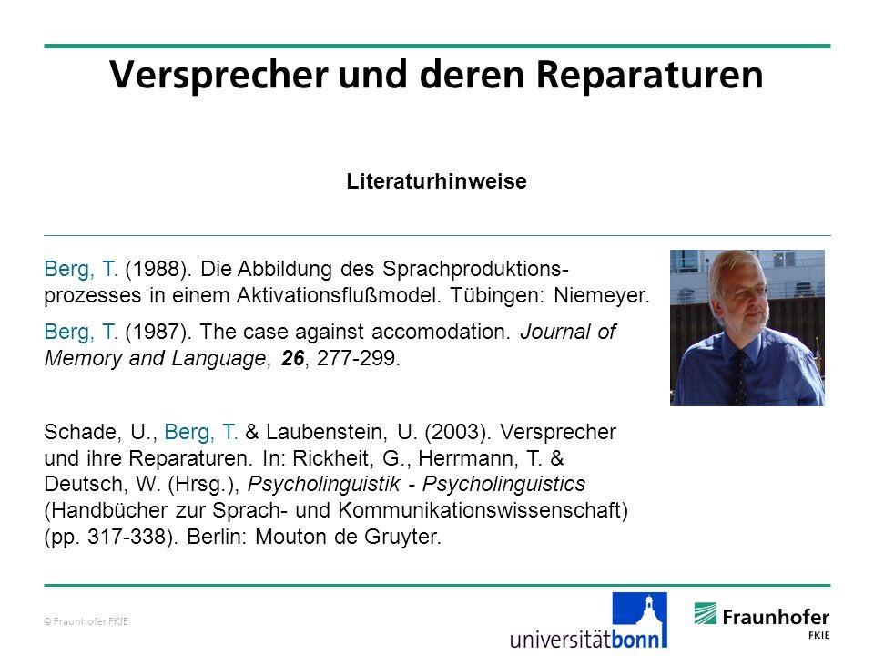 © Fraunhofer FKIE Literaturhinweise Versprecher und deren Reparaturen Berg, T. (1988). Die Abbildung des Sprachproduktions- prozesses in einem Aktivat
