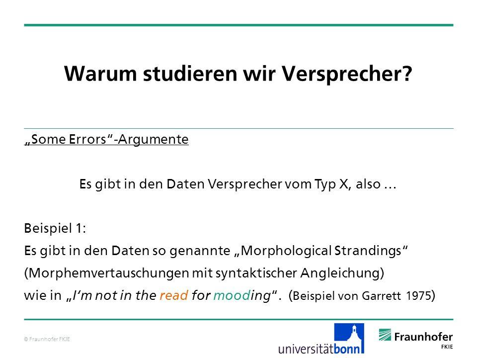 © Fraunhofer FKIE Effekte bei Versprechern Bevor wir More Errors-Argumente aufstellen, sammeln wir einige so genannte Effekte in Bezug auf Versprecher.