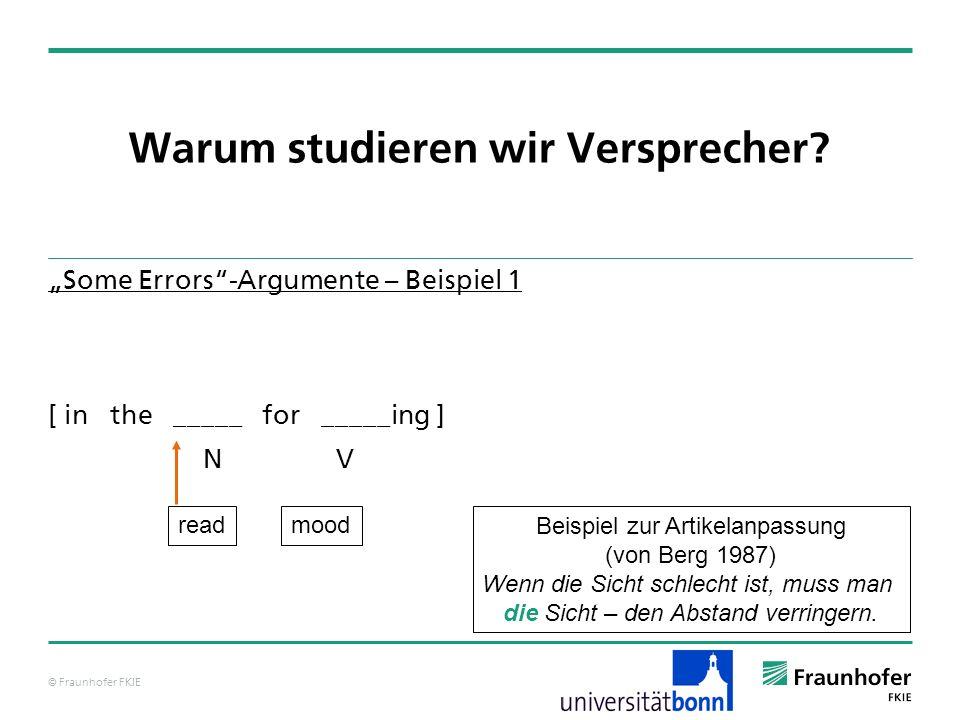 © Fraunhofer FKIE Warum studieren wir Versprecher? Some Errors-Argumente – Beispiel 1 [ in the _____ for _____ing ] NV readmood Beispiel zur Artikelan
