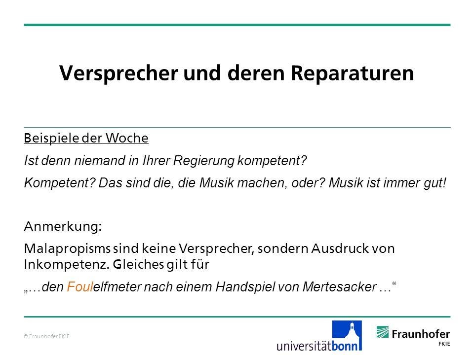 © Fraunhofer FKIE Versprecher und deren Reparaturen Beispiele der Woche Ich habe nur einen Cracker in den falschen Hals gekriegt.