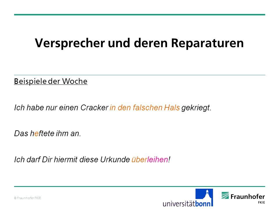 © Fraunhofer FKIE Versprecher und deren Reparaturen Modelle der Sprachproduktion