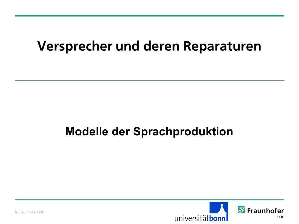 © Fraunhofer FKIE Modelle der Sprachproduktion Das Modell von Levelt – phonologische Enkodierung Im Gegensatz zu den Vorstellungen von Dell fließt nach Levelt, Roelofs & Meyer Aktivierung nur in eine Richtung (nach unten).