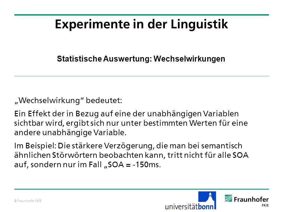 © Fraunhofer FKIE Statistische Auswertung: Wechselwirkungen Wechselwirkung bedeutet: Ein Effekt der in Bezug auf eine der unabhängigen Variablen sicht