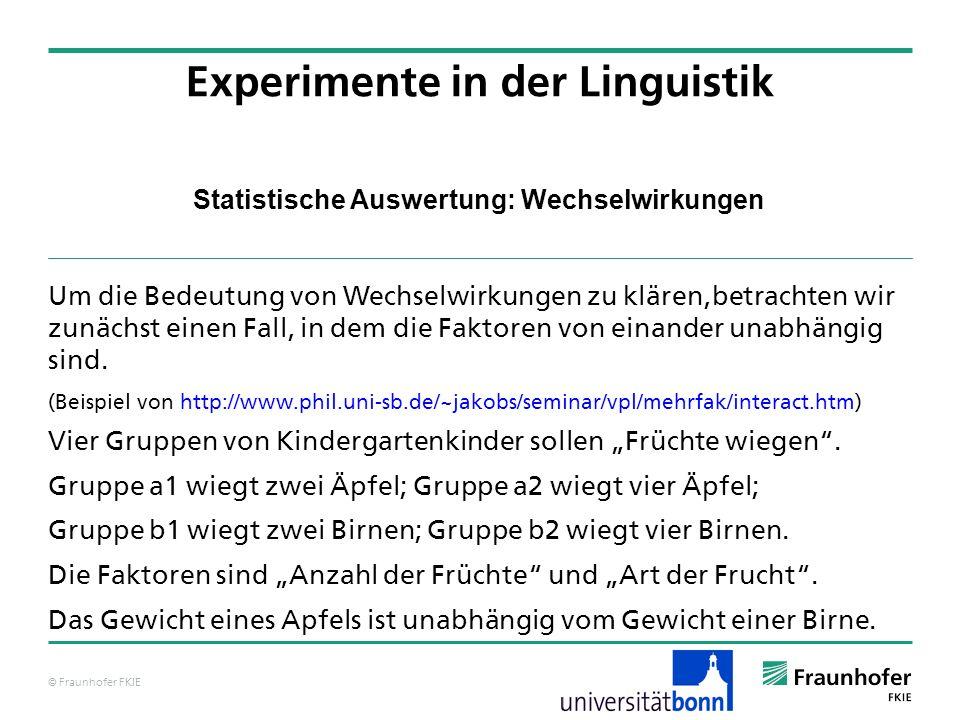 © Fraunhofer FKIE Statistische Auswertung: Wechselwirkungen Um die Bedeutung von Wechselwirkungen zu klären,betrachten wir zunächst einen Fall, in dem