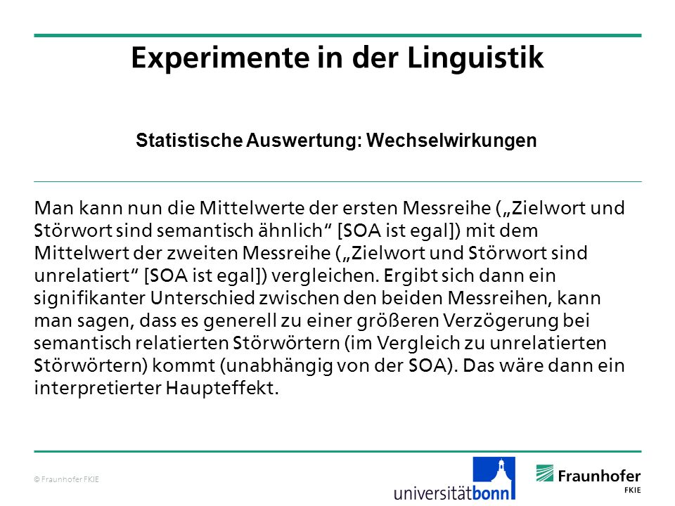 © Fraunhofer FKIE Statistische Auswertung: Wechselwirkungen Man kann nun die Mittelwerte der ersten Messreihe (Zielwort und Störwort sind semantisch ä