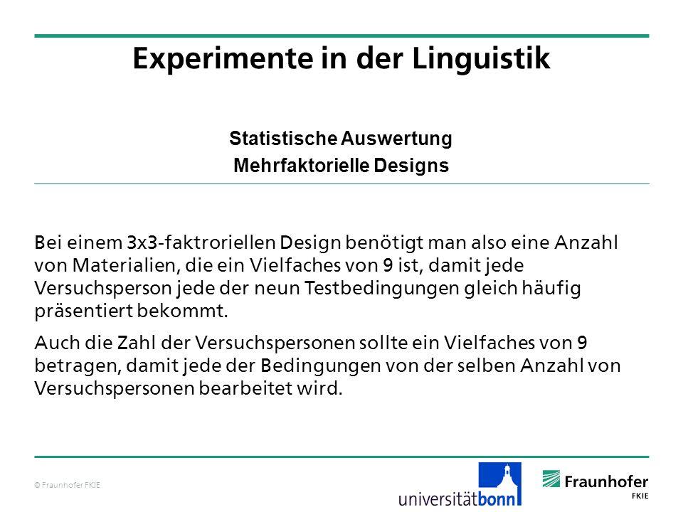 © Fraunhofer FKIE Statistische Auswertung Mehrfaktorielle Designs Bei einem 3x3-faktroriellen Design benötigt man also eine Anzahl von Materialien, di