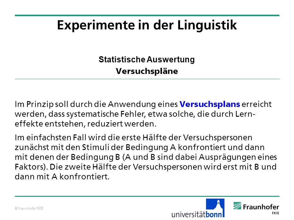 © Fraunhofer FKIE Statistische Auswertung Versuchspläne Im Prinzip soll durch die Anwendung eines Versuchsplans erreicht werden, dass systematische Fe