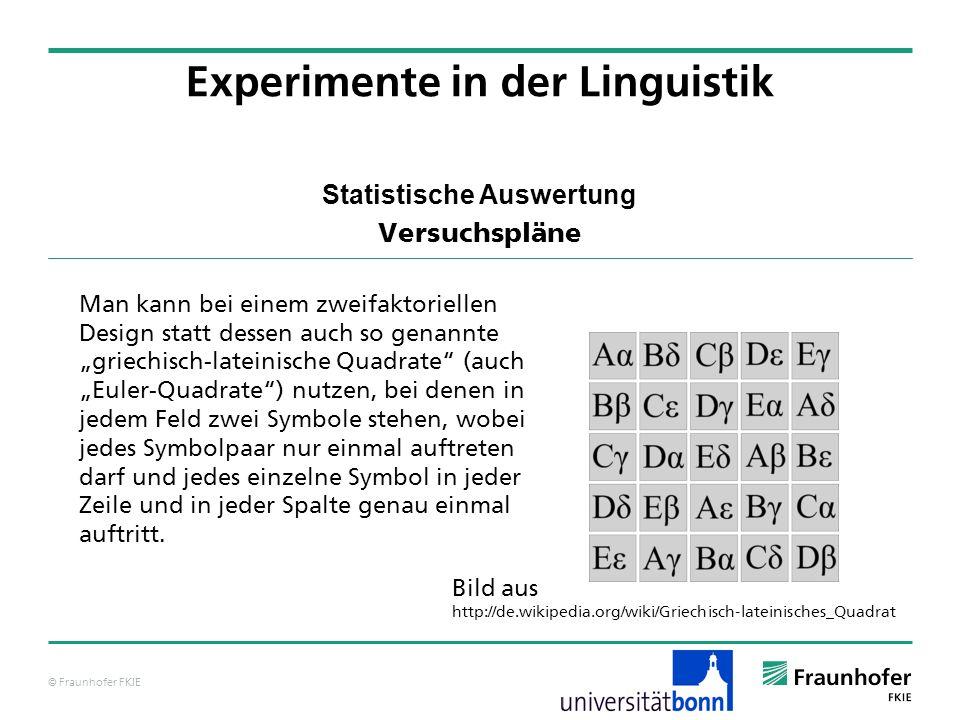 © Fraunhofer FKIE Statistische Auswertung Versuchspläne Experimente in der Linguistik Man kann bei einem zweifaktoriellen Design statt dessen auch so
