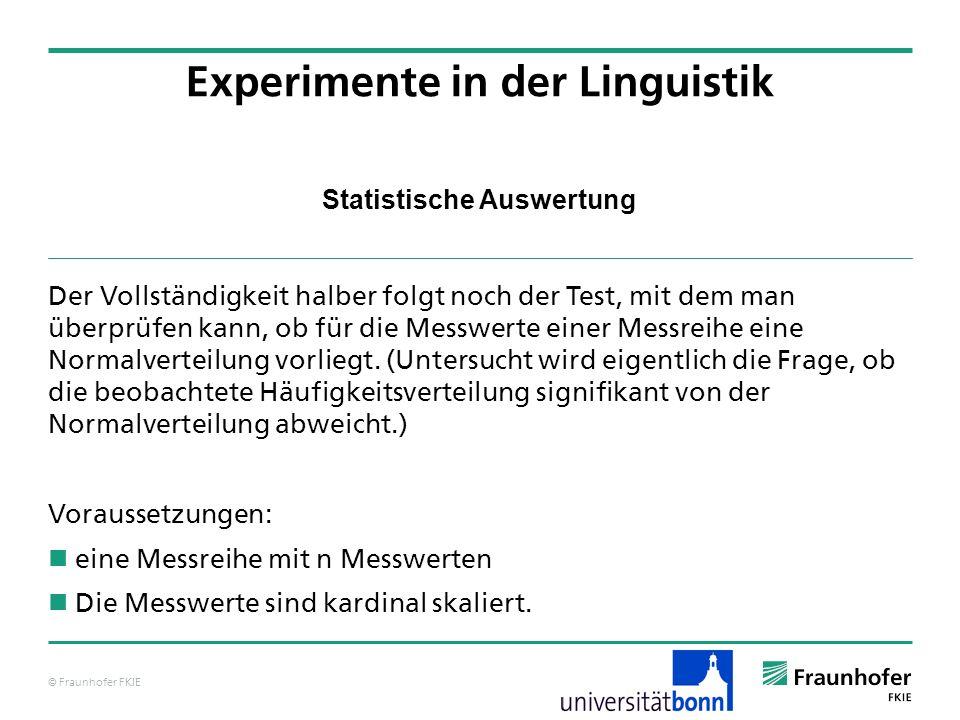© Fraunhofer FKIE Statistische Auswertung Der Vollständigkeit halber folgt noch der Test, mit dem man überprüfen kann, ob für die Messwerte einer Mess