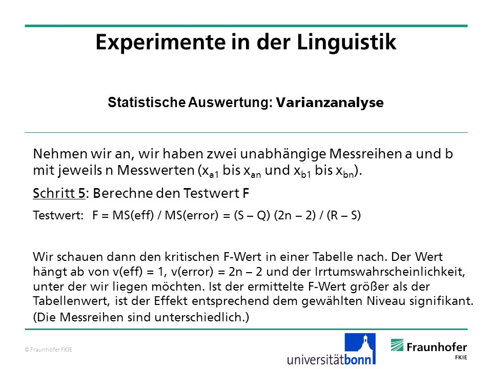 © Fraunhofer FKIE Statistische Auswertung: Varianzanalyse Nehmen wir an, wir haben zwei unabhängige Messreihen a und b mit jeweils n Messwerten (x a1