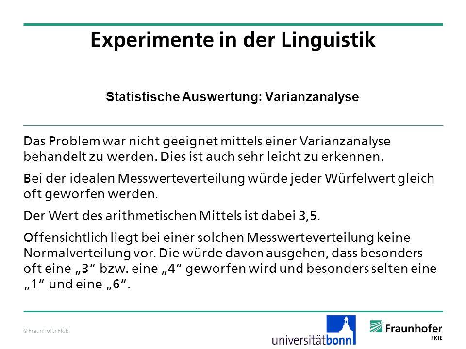 © Fraunhofer FKIE Statistische Auswertung: Varianzanalyse Das Problem war nicht geeignet mittels einer Varianzanalyse behandelt zu werden. Dies ist au