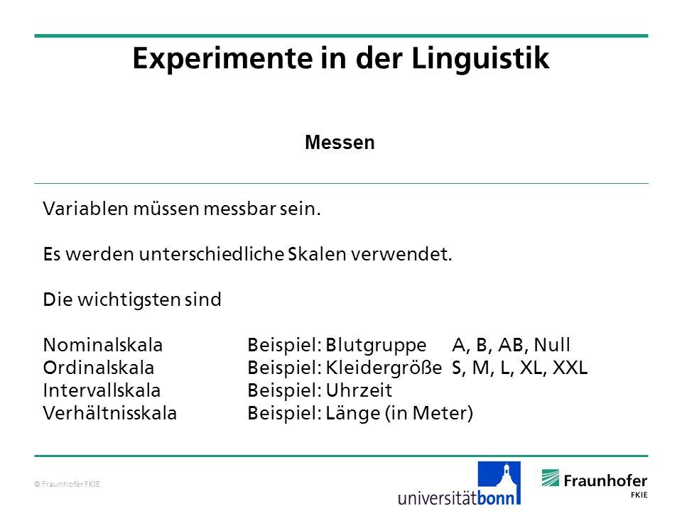 © Fraunhofer FKIE Messen Experimente in der Linguistik Variablen müssen messbar sein. Es werden unterschiedliche Skalen verwendet. Die wichtigsten sin